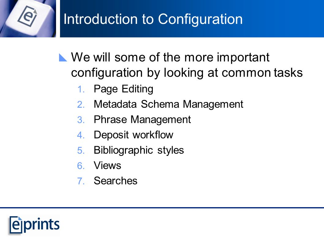 Introduction to Configuration We will some of the more important configuration by looking at common tasks 1.