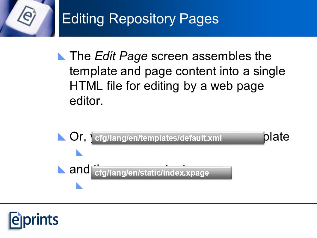 Editing Repository Pages The Edit Page screen assembles the template and page content into a single HTML file for editing by a web page editor.
