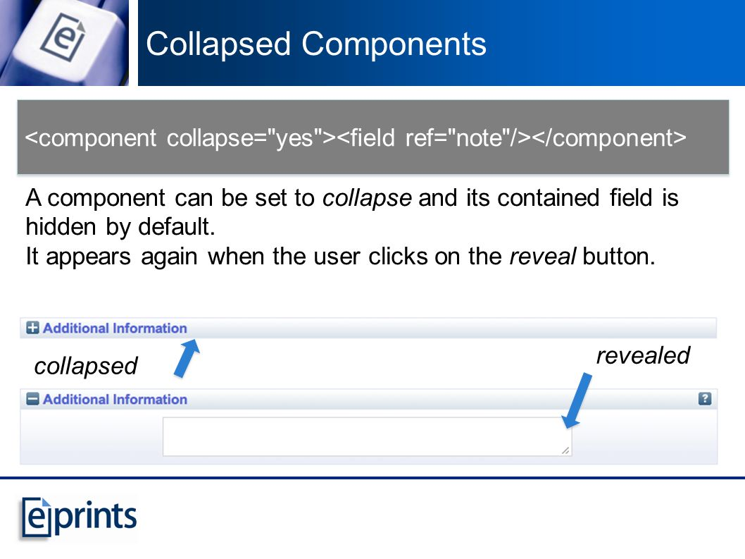 A component can be set to collapse and its contained field is hidden by default.