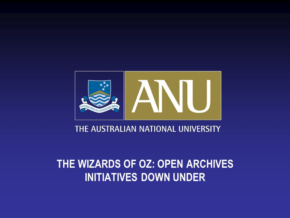 THE WIZARDS OF OZ: OPEN ARCHIVES INITIATIVES DOWN UNDER