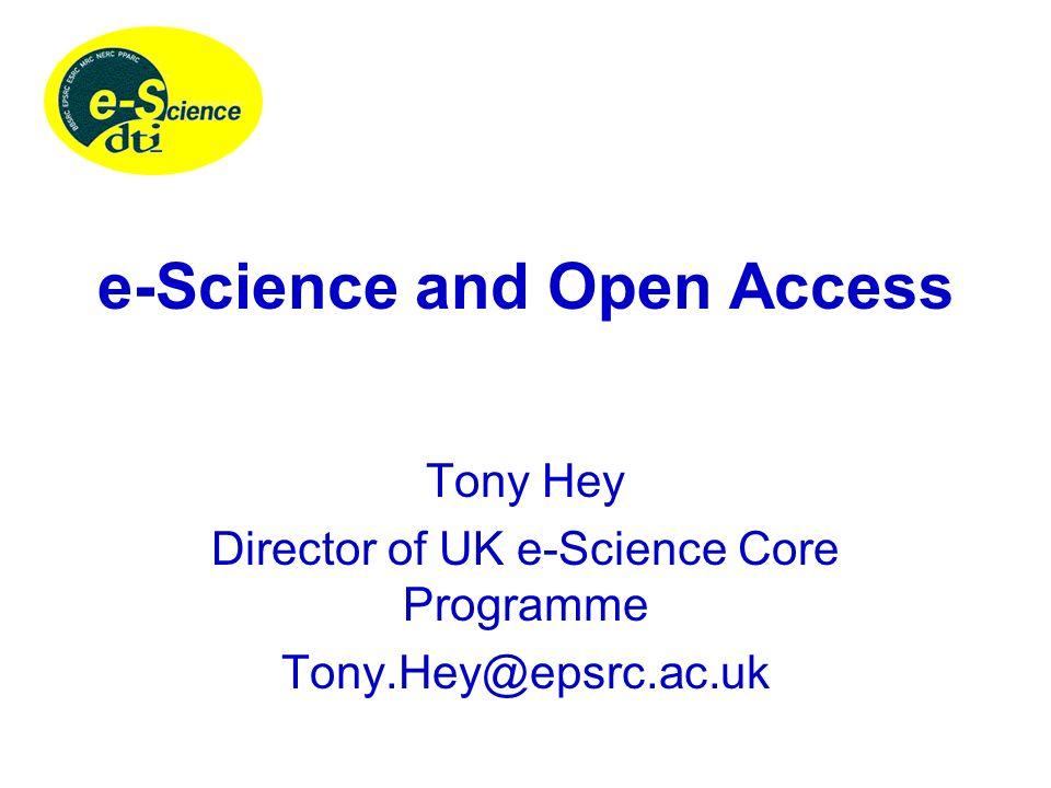 e-Science and Open Access Tony Hey Director of UK e-Science Core Programme Tony.Hey@epsrc.ac.uk