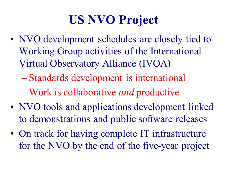 US NVO Project NVO development schedules are closely tied to Working Group activities of the International Virtual Observatory Alliance (IVOA) –Standa