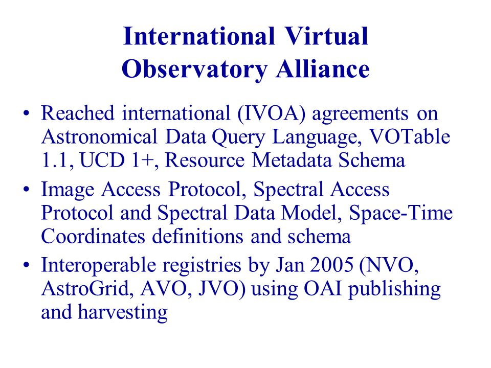 International Virtual Observatory Alliance Reached international (IVOA) agreements on Astronomical Data Query Language, VOTable 1.1, UCD 1+, Resource