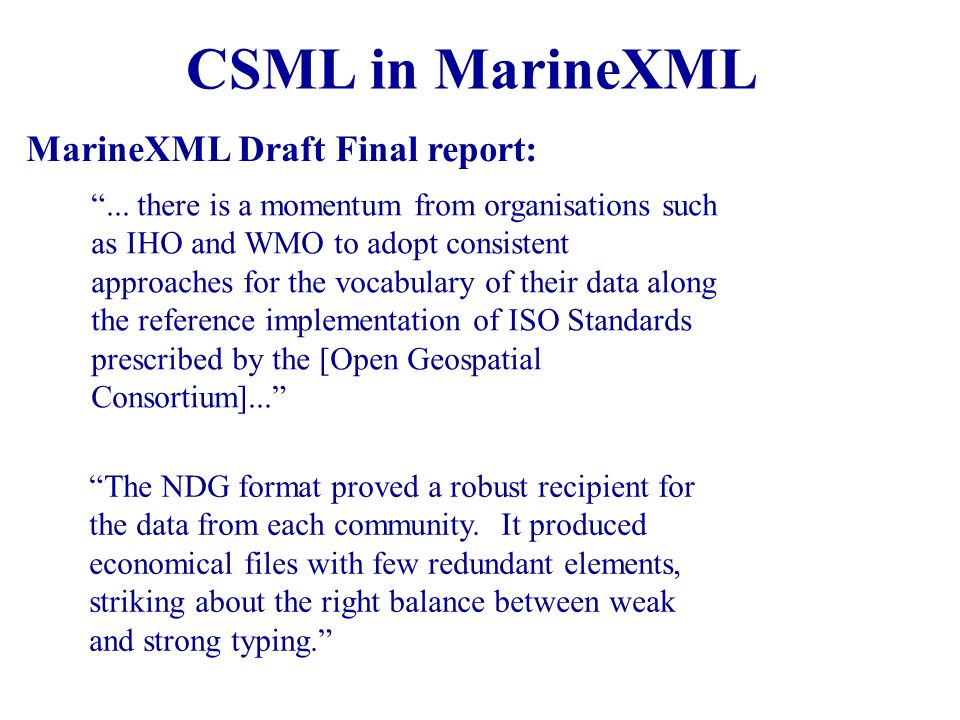 CSML in MarineXML The NDG format proved a robust recipient for the data from each community. It produced economical files with few redundant elements,