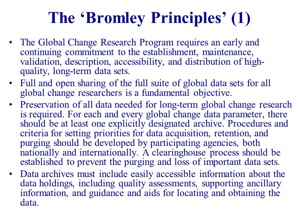 The Bromley Principles (1) The Global Change Research Program requires an early and continuing commitment to the establishment, maintenance, validatio
