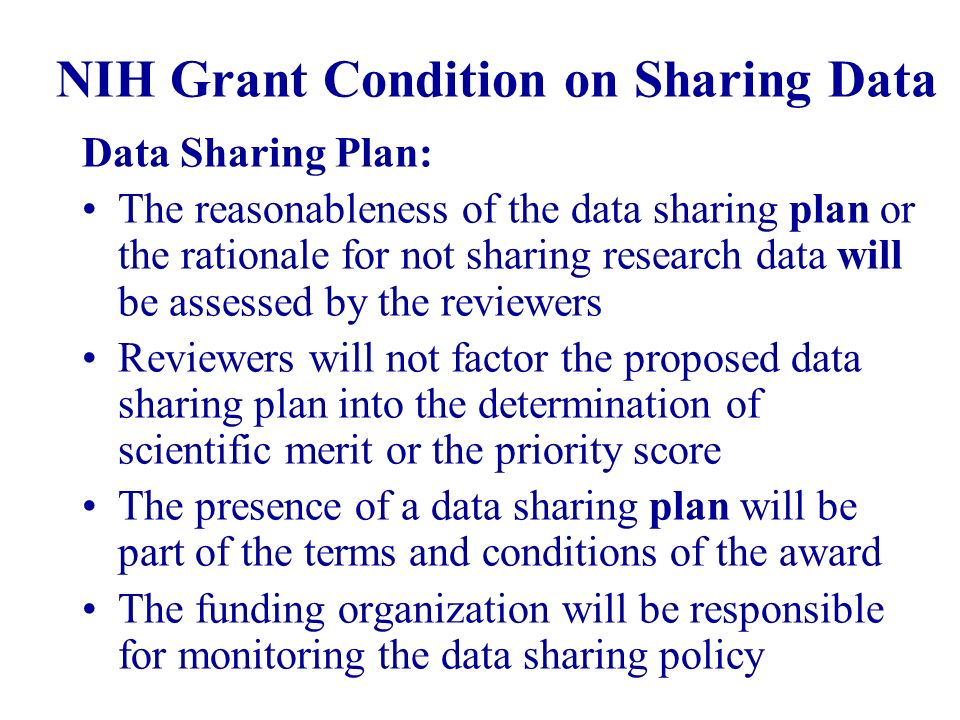 NIH Grant Condition on Sharing Data Data Sharing Plan: The reasonableness of the data sharing plan or the rationale for not sharing research data will