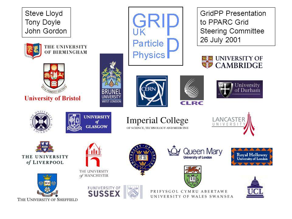 GridPP Presentation to PPARC Grid Steering Committee 26 July 2001 Steve Lloyd Tony Doyle John Gordon