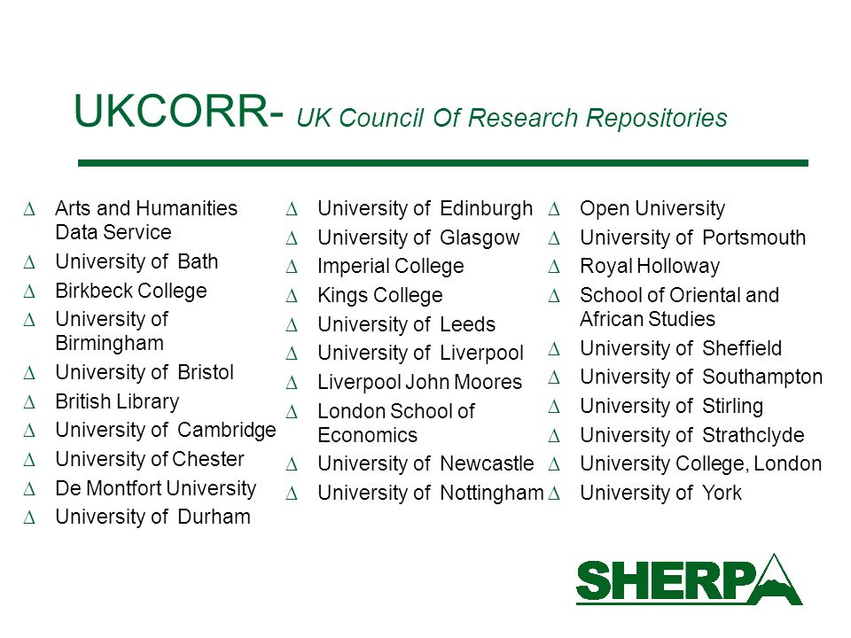 UKCORR- UK Council Of Research Repositories Arts and Humanities Data Service University of Bath Birkbeck College University of Birmingham University o