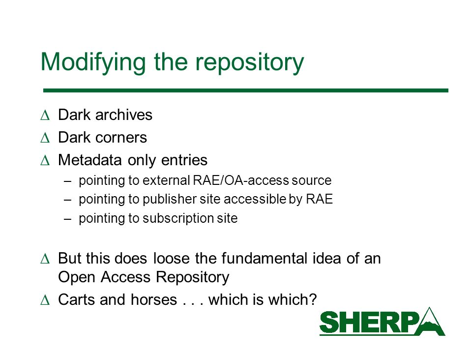 Modifying the repository Dark archives Dark corners Metadata only entries –pointing to external RAE/OA-access source –pointing to publisher site acces