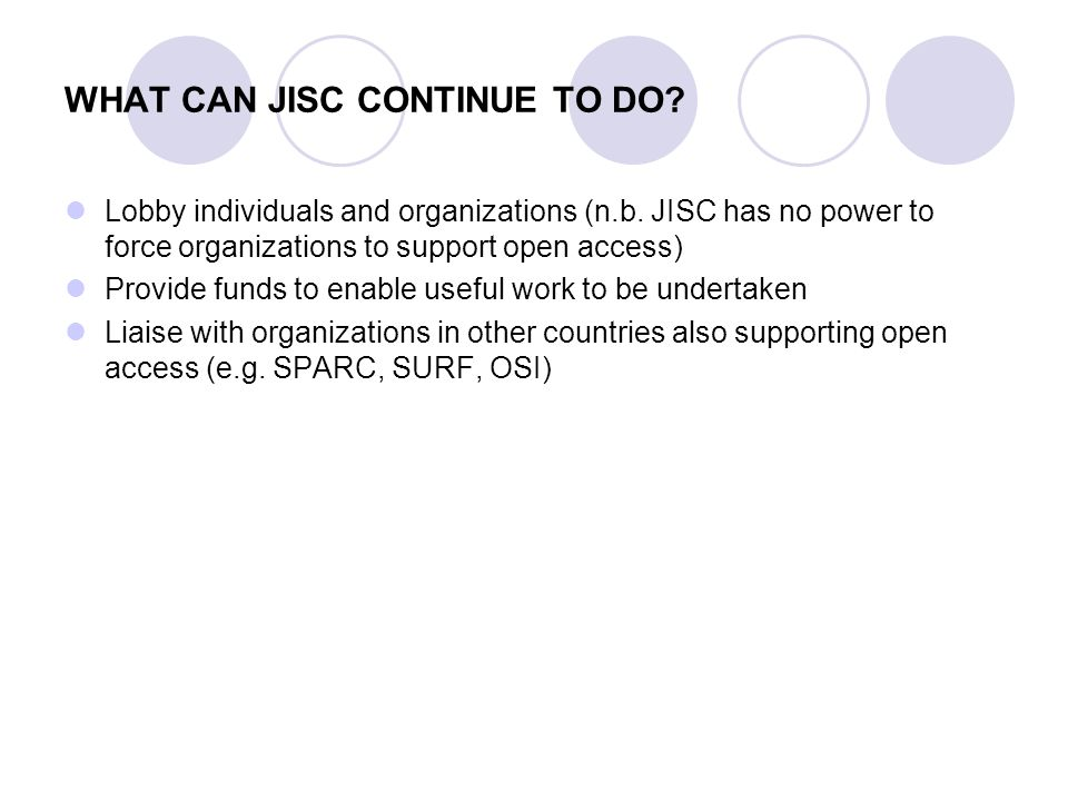 WHAT CAN JISC CONTINUE TO DO. Lobby individuals and organizations (n.b.