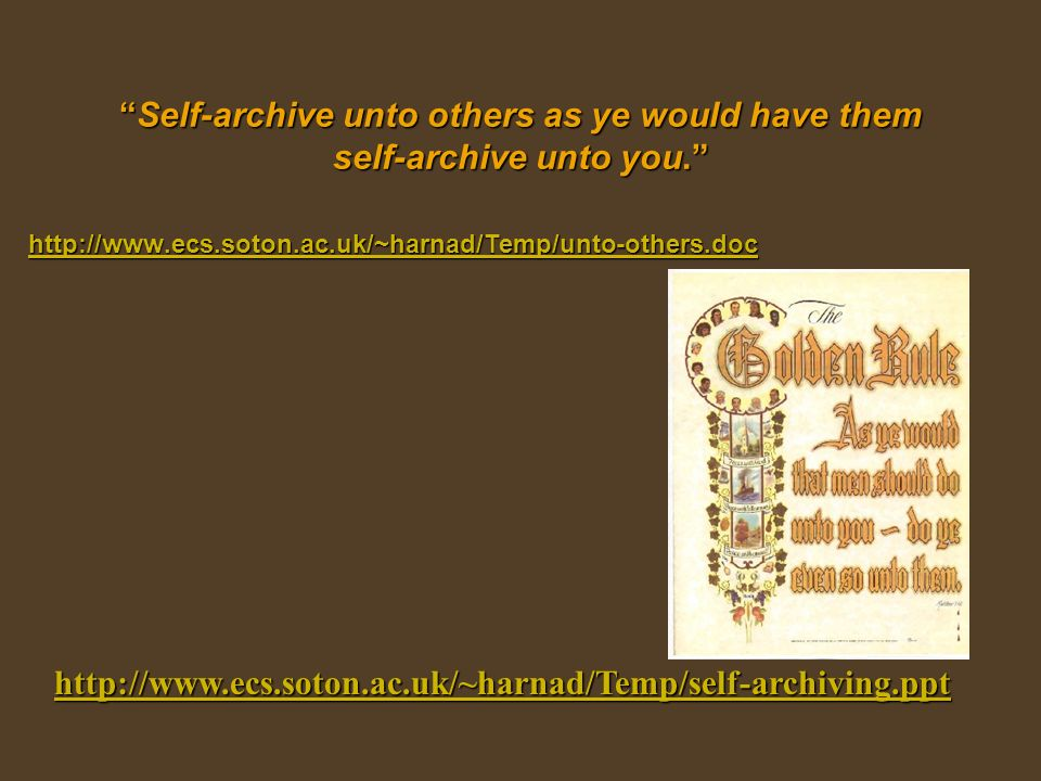 Self-archive unto others as ye would have them self-archive unto you.Self-archive unto others as ye would have them self-archive unto you.