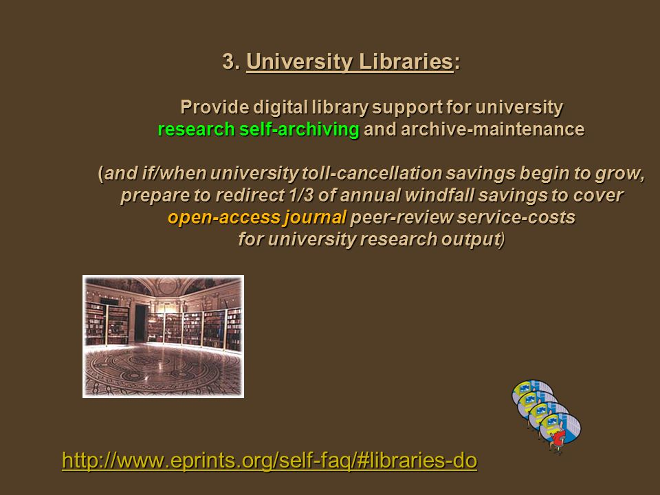 3. University Libraries: Provide digital library support for university research self-archiving and archive-maintenance (and if/when university toll-c