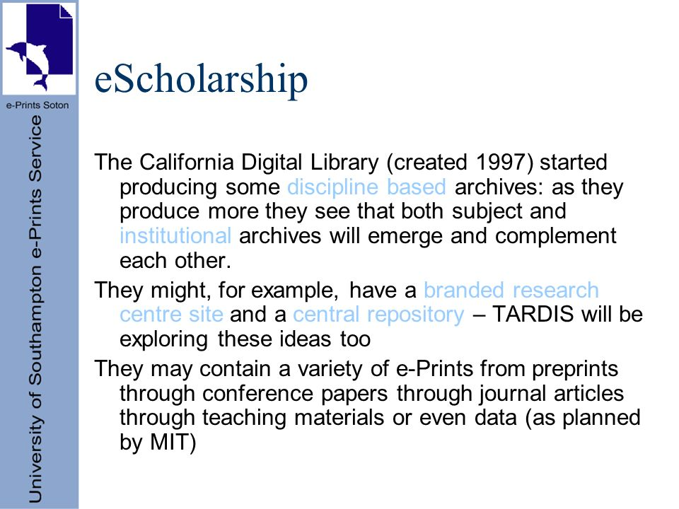 eScholarship The California Digital Library (created 1997) started producing some discipline based archives: as they produce more they see that both subject and institutional archives will emerge and complement each other.