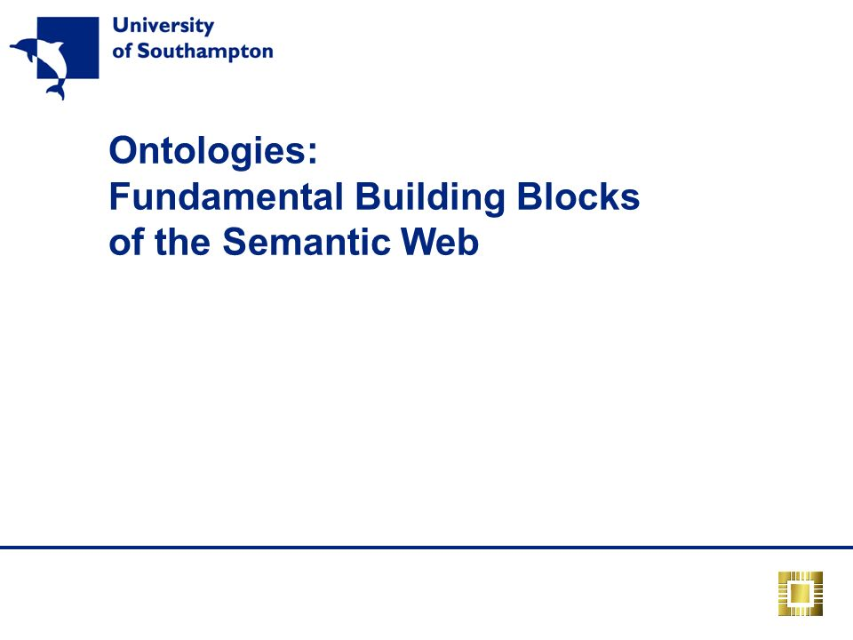 Ontologies: Fundamental Building Blocks of the Semantic Web