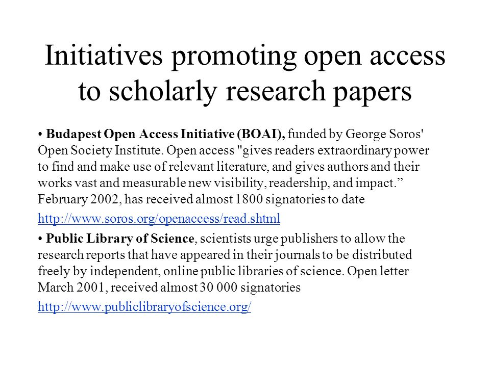 Initiatives promoting open access to scholarly research papers Budapest Open Access Initiative (BOAI), funded by George Soros Open Society Institute.