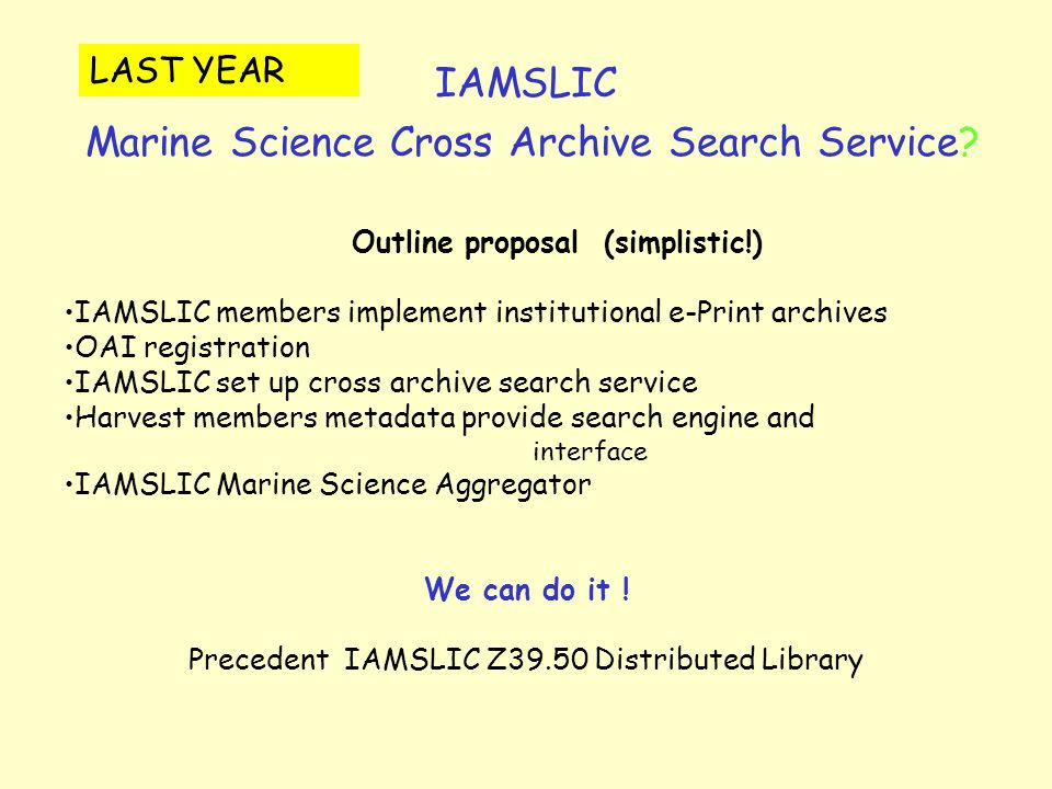 IAMSLIC Marine Science Cross Archive Search Service? Outline proposal (simplistic!) IAMSLIC members implement institutional e-Print archives OAI regis