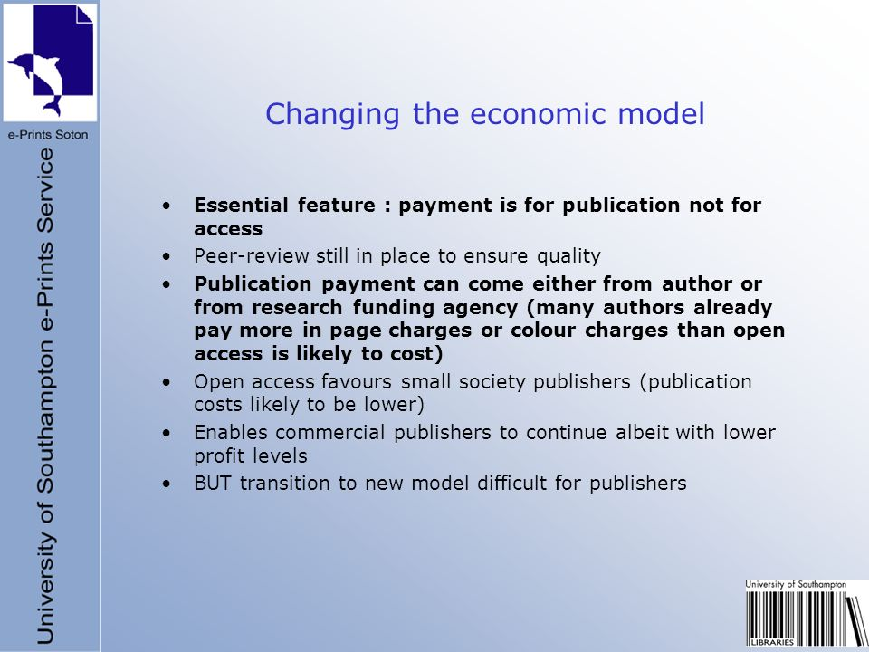 Changing the economic model Essential feature : payment is for publication not for access Peer-review still in place to ensure quality Publication pay