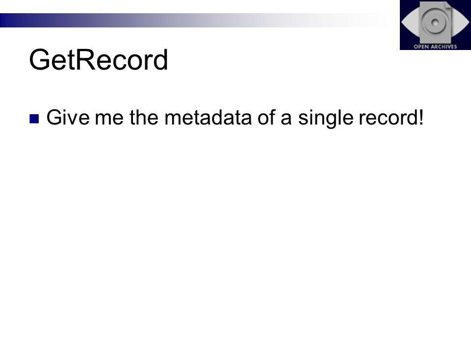 GetRecord Give me the metadata of a single record!