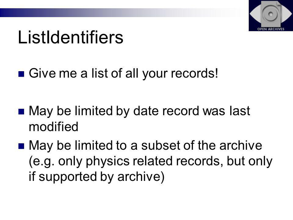 ListIdentifiers Give me a list of all your records.