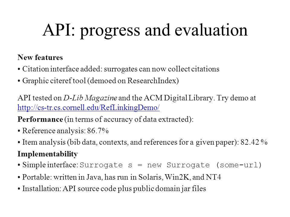 API: progress and evaluation New features Citation interface added: surrogates can now collect citations Graphic citeref tool (demoed on ResearchIndex) API tested on D-Lib Magazine and the ACM Digital Library.