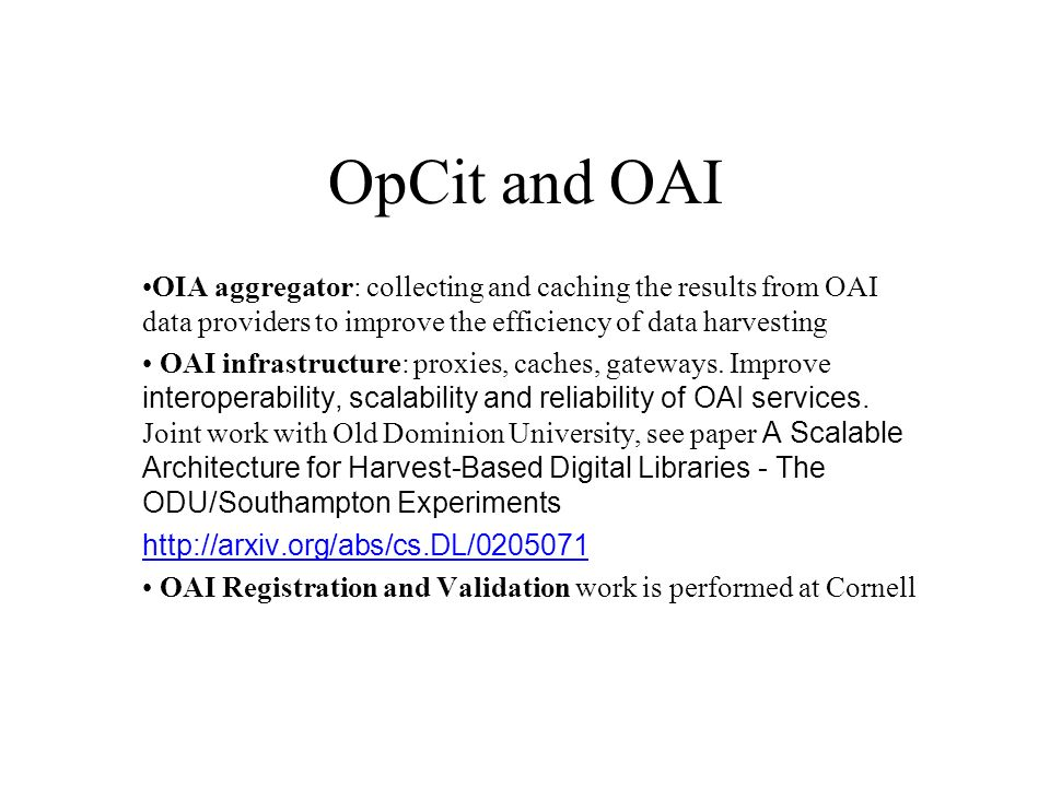 OpCit and OAI OIA aggregator: collecting and caching the results from OAI data providers to improve the efficiency of data harvesting OAI infrastructure: proxies, caches, gateways.