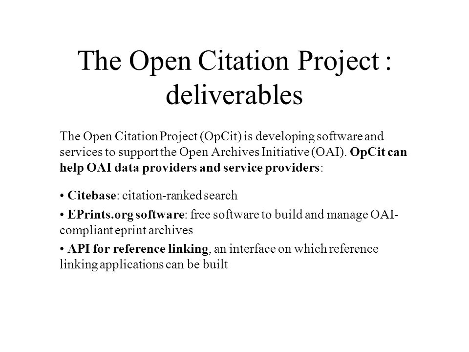 The Open Citation Project : deliverables The Open Citation Project (OpCit) is developing software and services to support the Open Archives Initiative (OAI).
