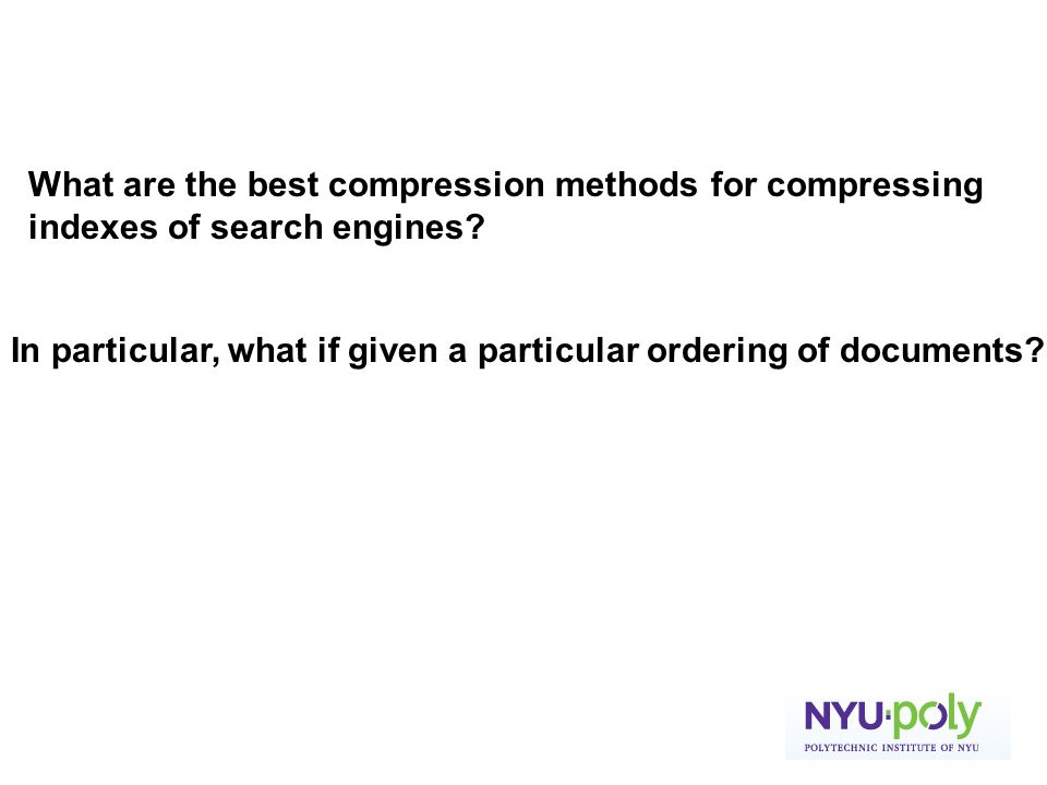 How to Judge Compression Techniques Small compressed index size Fast decompression (frequently called) Compression can be slower (seldom called)