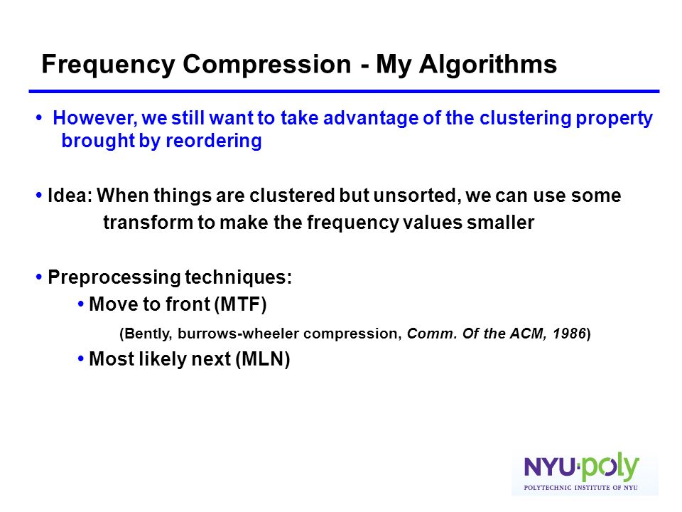 Frequency Compression - My Algorithms However, we still want to take advantage of the clustering property brought by reordering Idea: When things are