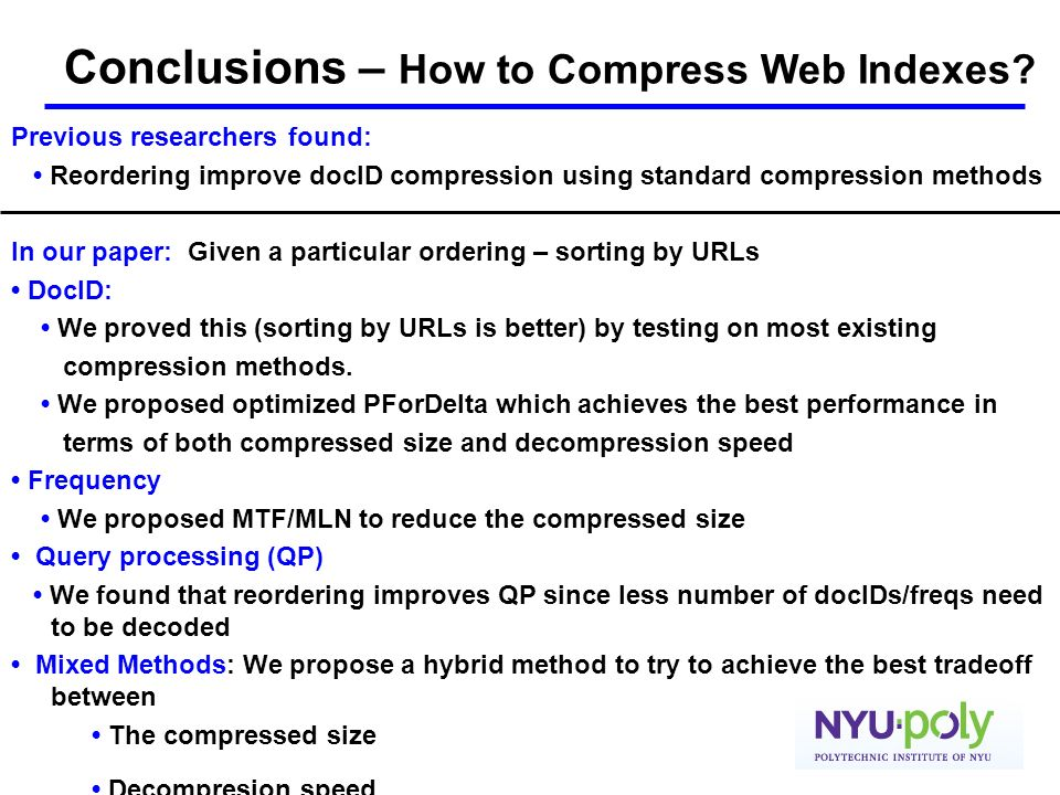 Conclusions – How to Compress Web Indexes? Previous researchers found: Reordering improve docID compression using standard compression methods In our
