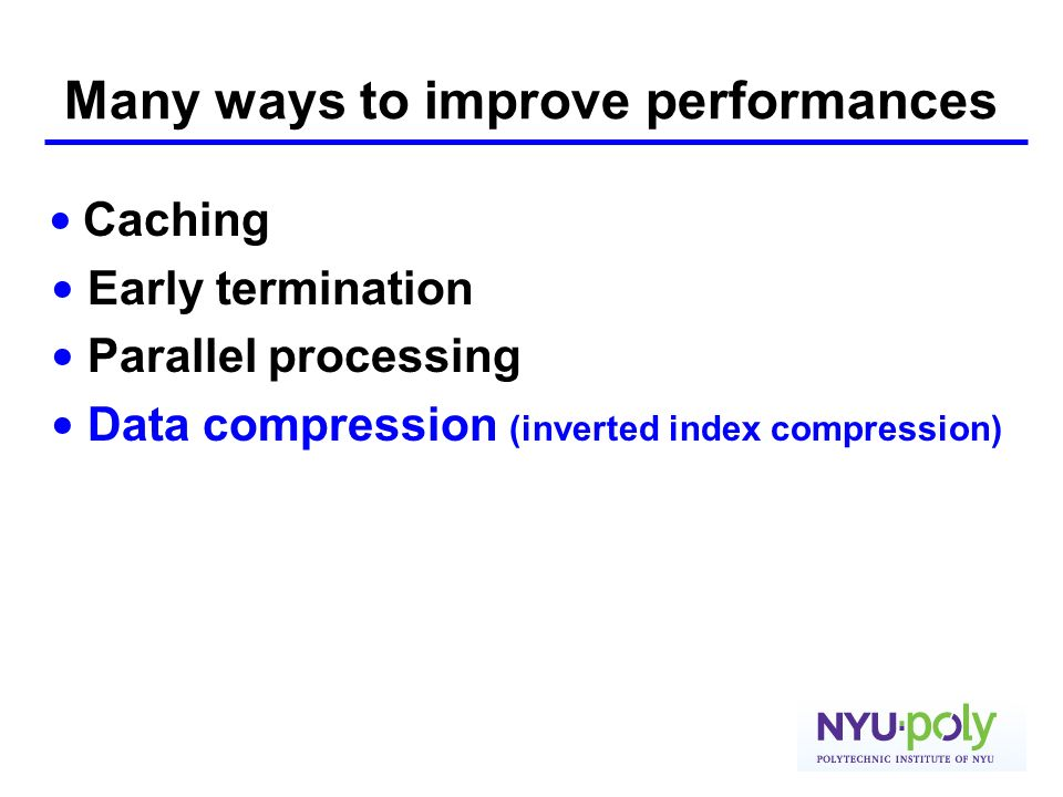 Many ways to improve performances Caching Early termination Parallel processing Data compression (inverted index compression)