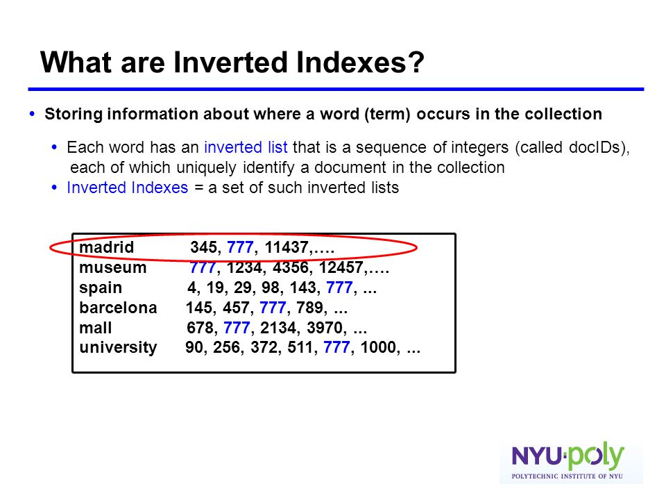 What are Inverted Indexes? Storing information about where a word (term) occurs in the collection madrid 345, 777, 11437,…. museum 777, 1234, 4356, 12