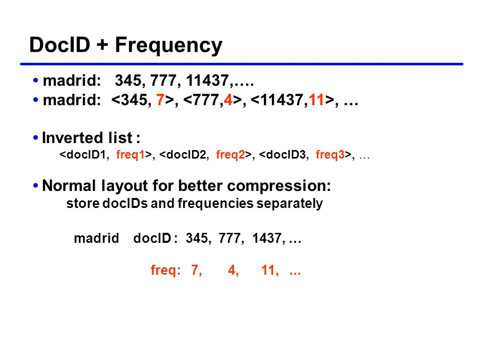 Our work – the rest of the talk Given the special reordering (sorting by URLs), we study: The best inverted index compression methods for DocID Frequency Query processing A hybrid approach combining different methods