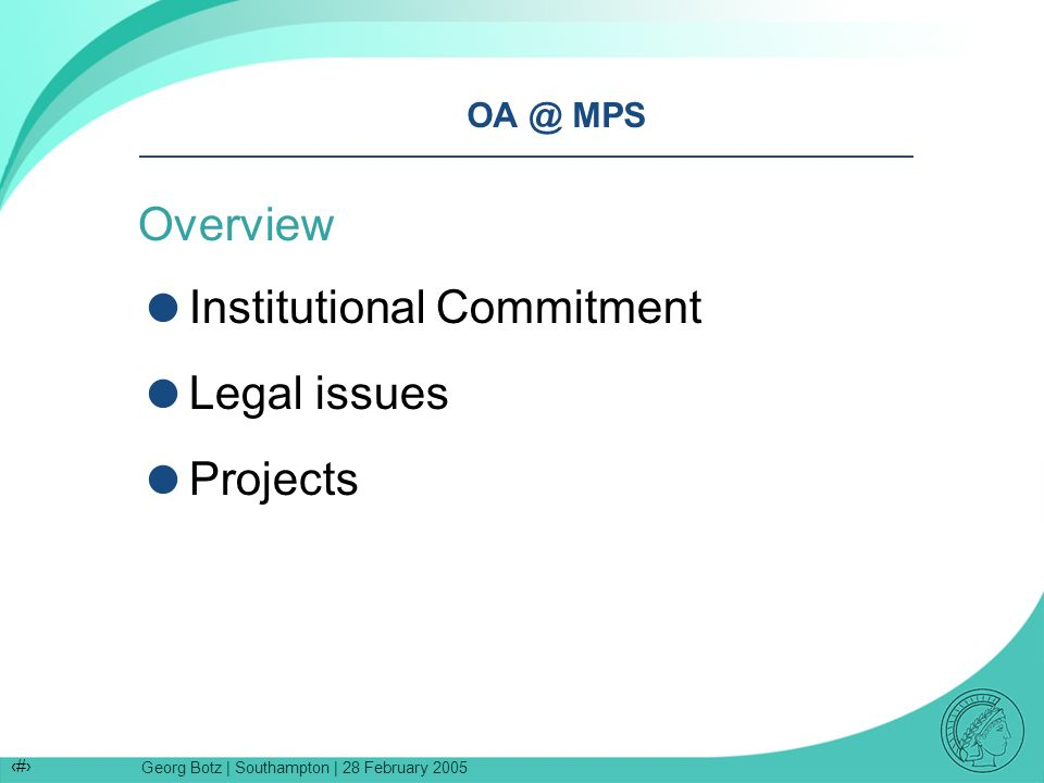 Georg Botz | Southampton | 28 February 2005 4 OA @ MPS Overview Institutional Commitment Legal issues Projects