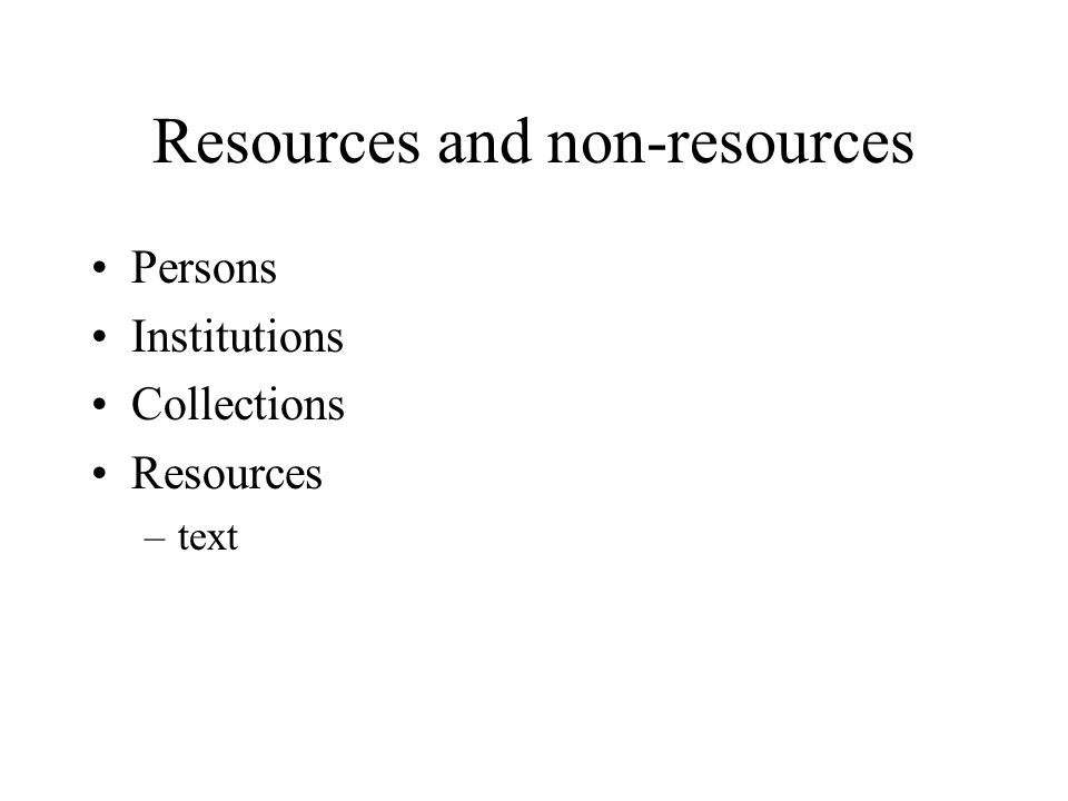 Resources and non-resources Persons Institutions Collections Resources –text