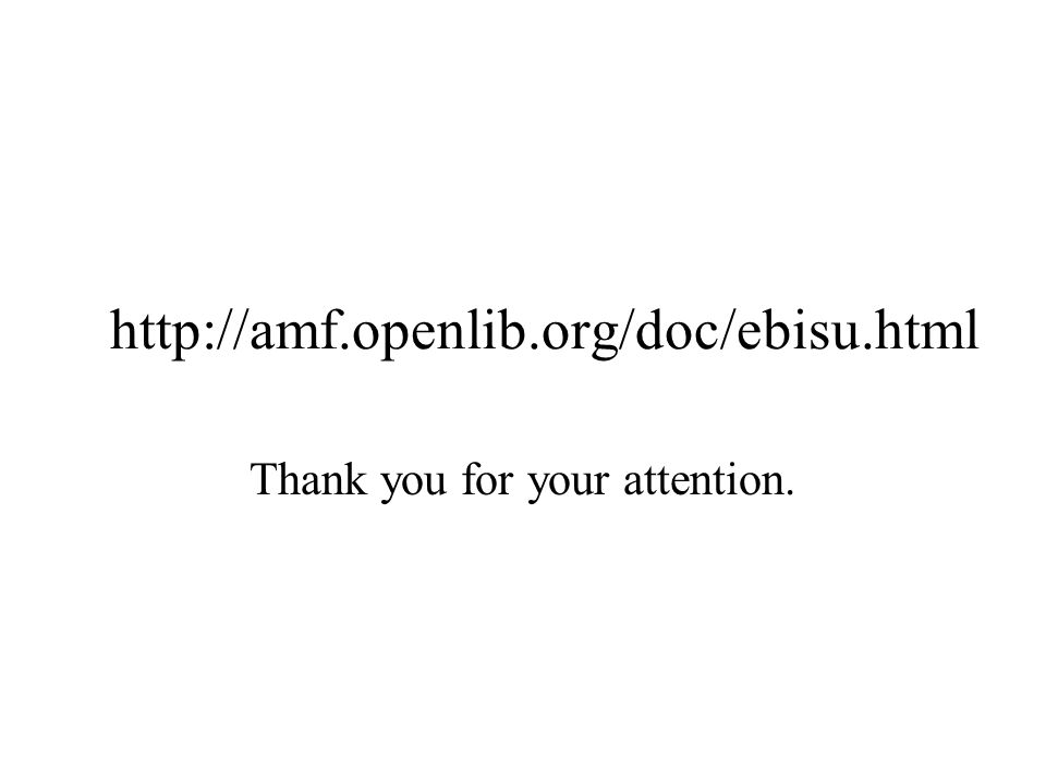 http://amf.openlib.org/doc/ebisu.html Thank you for your attention.