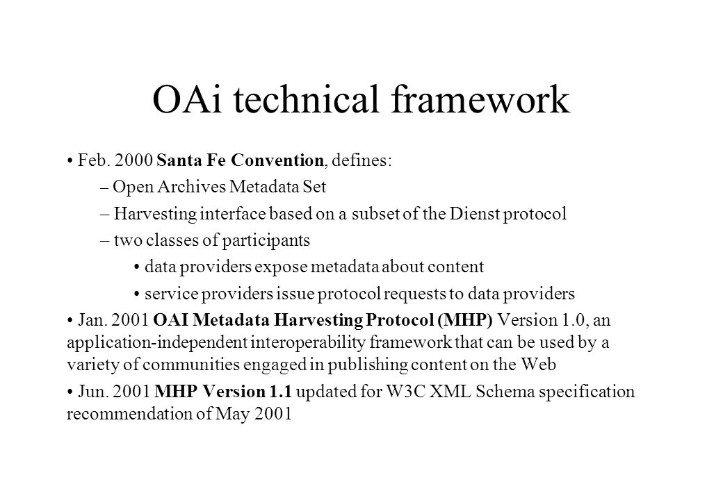 Key papers on OAi Carl Lagoze and Herbert Van de Sompel The Open Archives Initiative: Building a low-barrier interoperability framework.