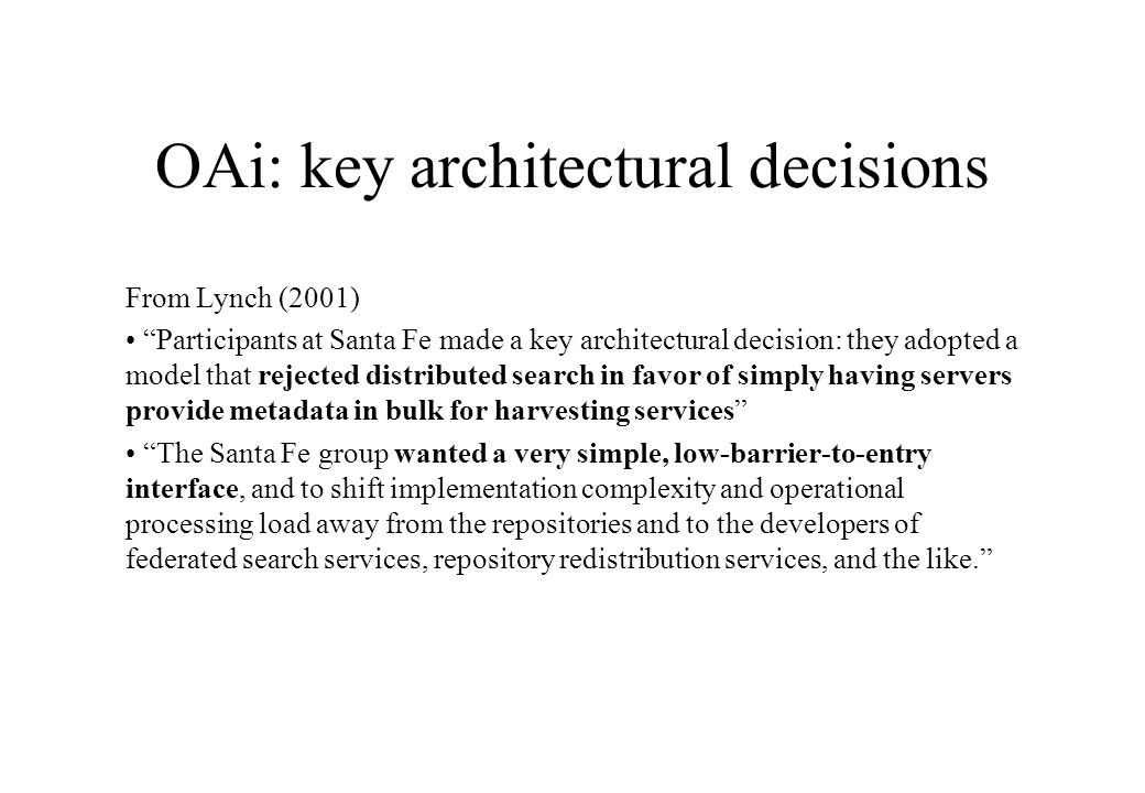 OAi: key architectural decisions From Lynch (2001) Participants at Santa Fe made a key architectural decision: they adopted a model that rejected dist
