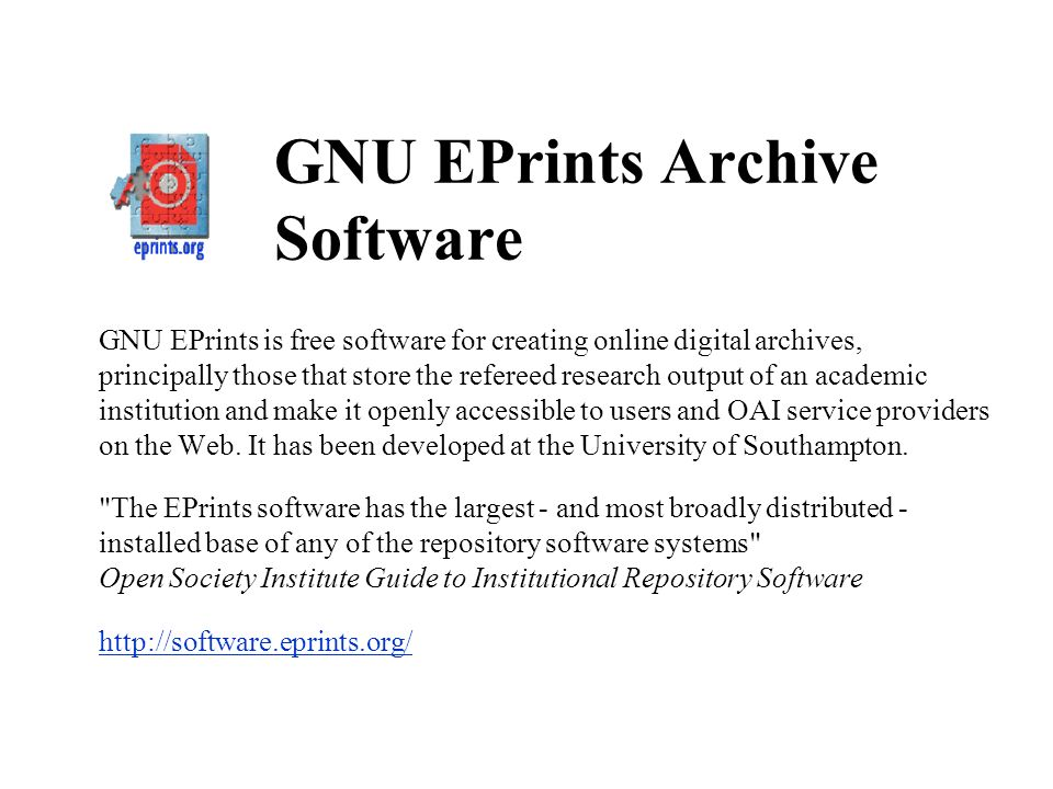 GNU EPrints Archive Software GNU EPrints is free software for creating online digital archives, principally those that store the refereed research output of an academic institution and make it openly accessible to users and OAI service providers on the Web.