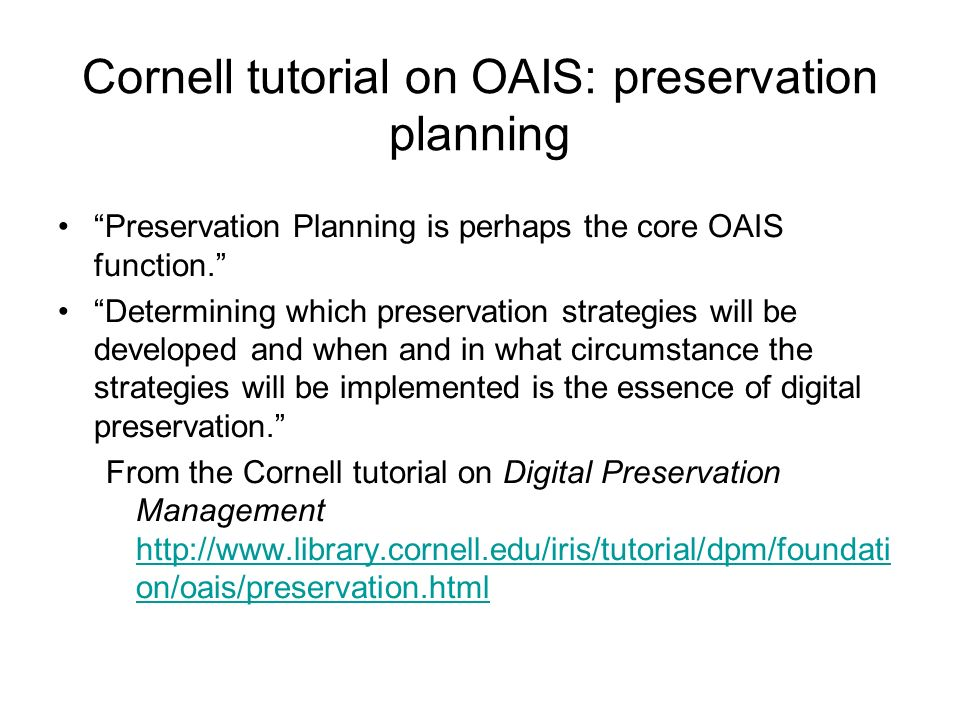 Cornell tutorial on OAIS: preservation planning Preservation Planning is perhaps the core OAIS function.
