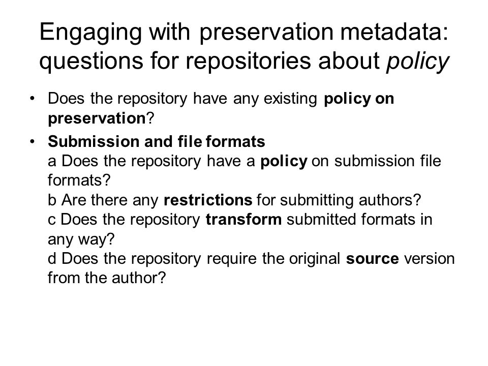 Engaging with preservation metadata: questions for repositories about policy Does the repository have any existing policy on preservation.