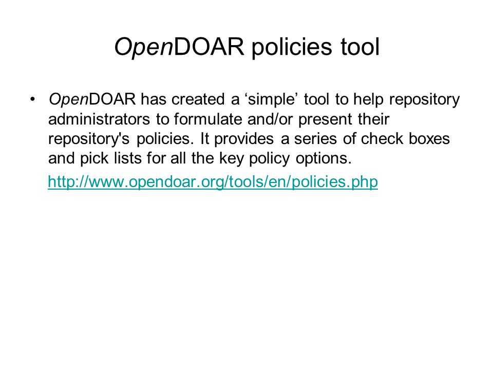 OpenDOAR policies tool OpenDOAR has created a simple tool to help repository administrators to formulate and/or present their repository s policies.