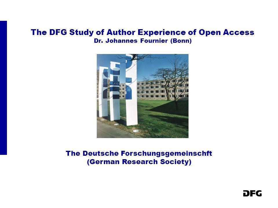 The DFG Study of Author Experience of Open Access Dr. Johannes Fournier (Bonn) The Deutsche Forschungsgemeinschft (German Research Society)