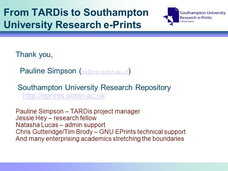 From TARDis to Southampton University Research e-Prints Thank you, Pauline Simpson ( ps@noc.soton.ac.uk ) ps@noc.soton.ac.uk Southampton University Re