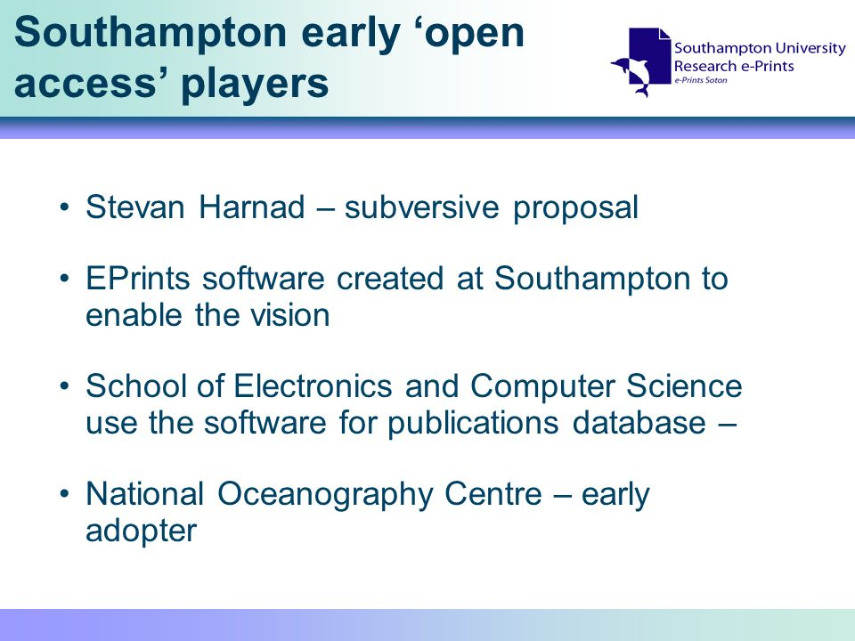 Southampton early open access players Stevan Harnad – subversive proposal EPrints software created at Southampton to enable the vision School of Elect