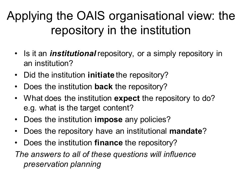 Applying the OAIS organisational view: the repository in the institution Is it an institutional repository, or a simply repository in an institution?