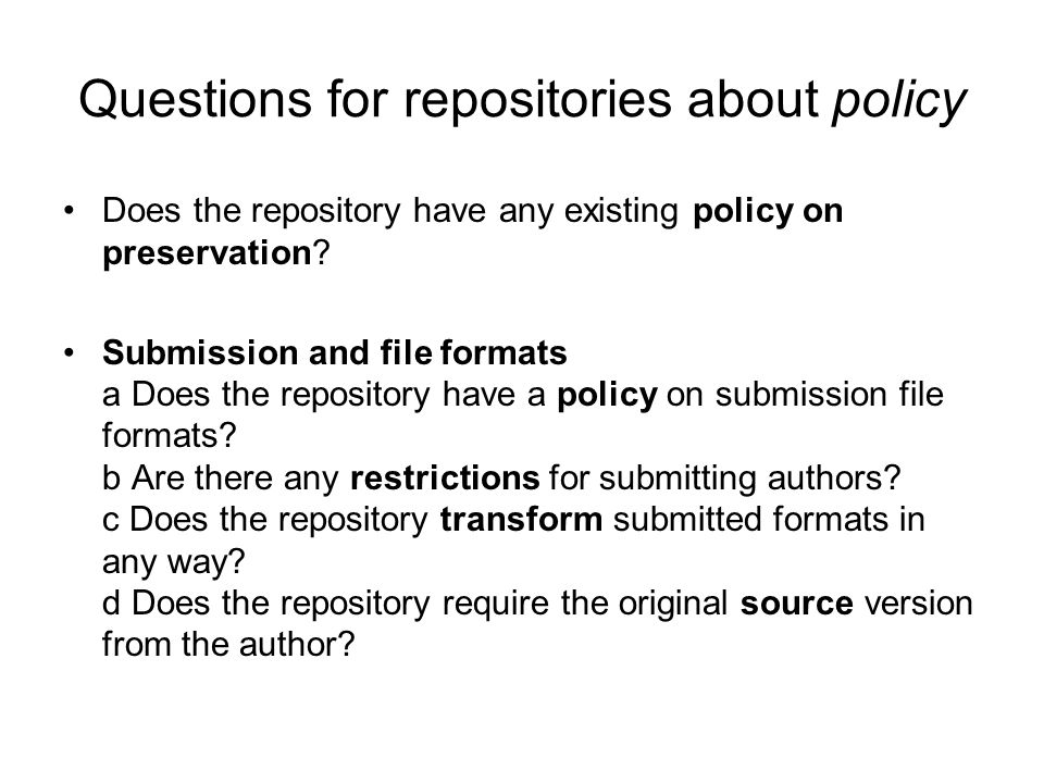 Questions for repositories about policy Does the repository have any existing policy on preservation.