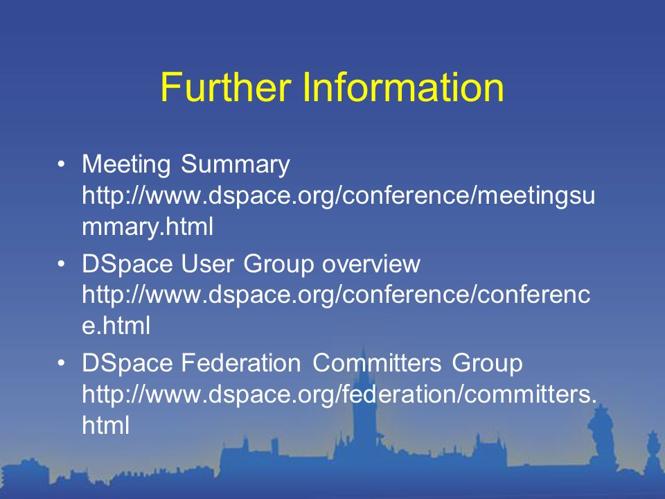 Further Information Meeting Summary http://www.dspace.org/conference/meetingsu mmary.html DSpace User Group overview http://www.dspace.org/conference/