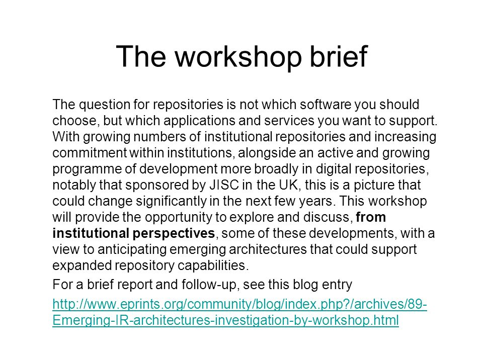 The workshop brief The question for repositories is not which software you should choose, but which applications and services you want to support.