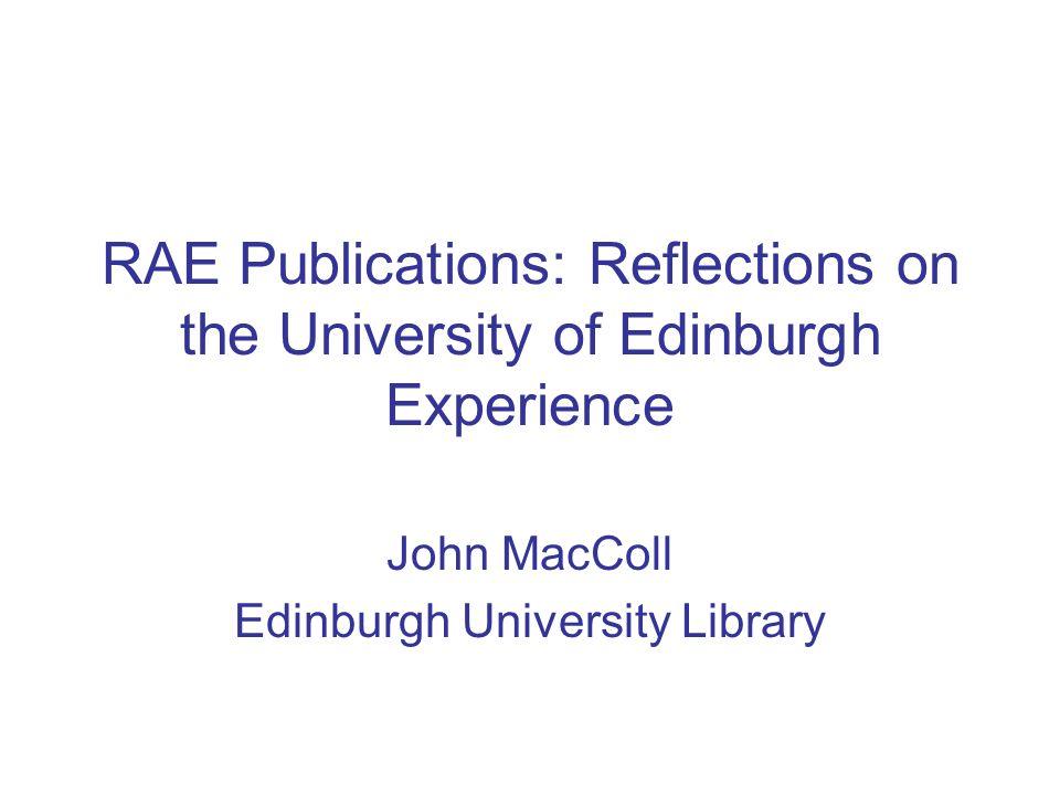 RAE Publications: Reflections on the University of Edinburgh Experience John MacColl Edinburgh University Library