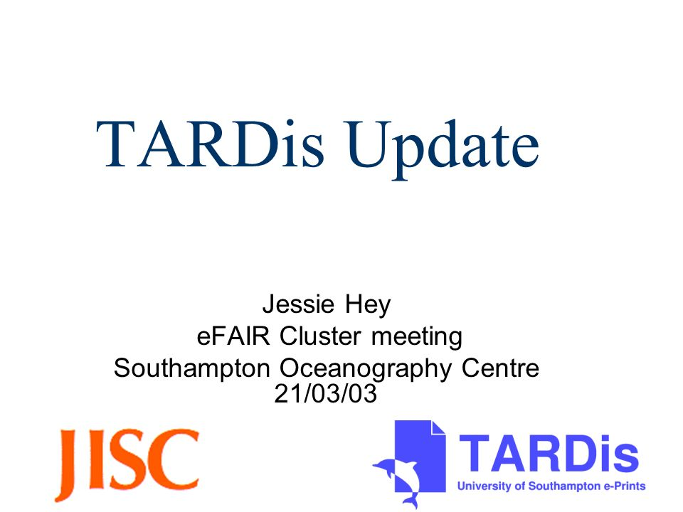 TARDis Update Jessie Hey eFAIR Cluster meeting Southampton Oceanography Centre 21/03/03